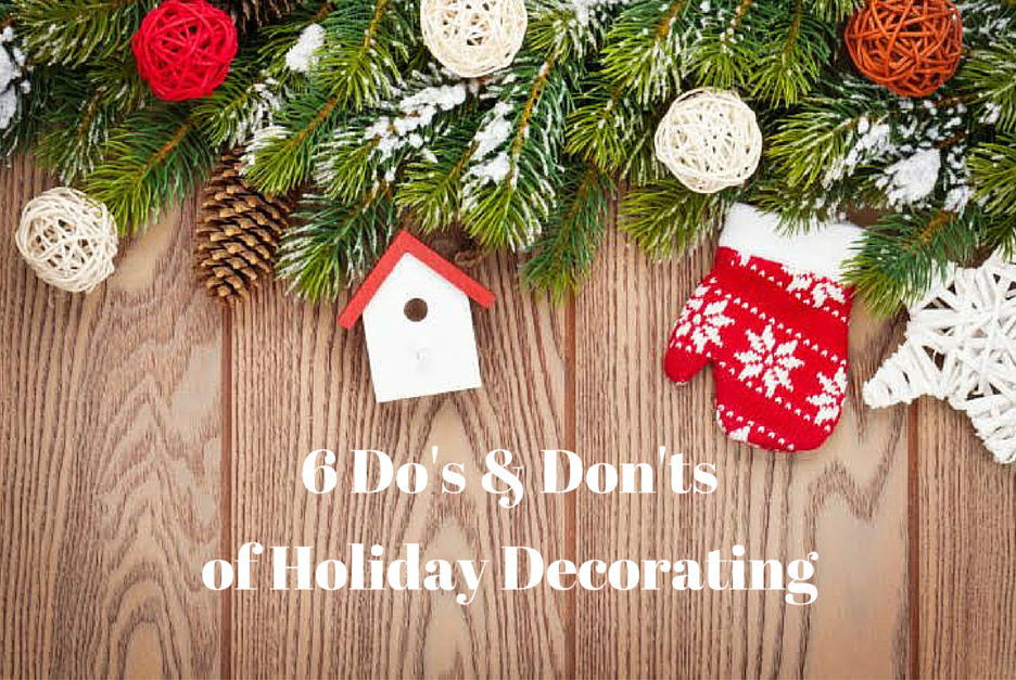 6 Dos Donts The Six Dos & Donts of Holiday Decorating